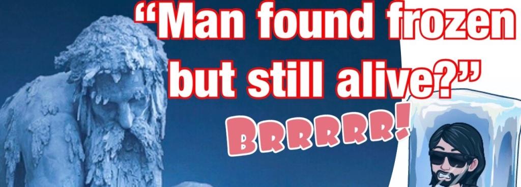 Man Found Frozen But Still Alive
